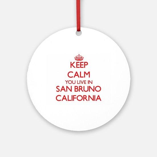 Keep calm you live in San Bruno C Ornament (Round)