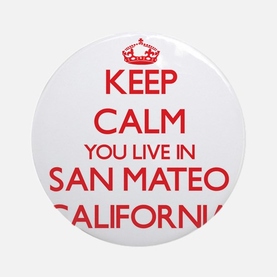 Keep calm you live in San Mateo C Ornament (Round)