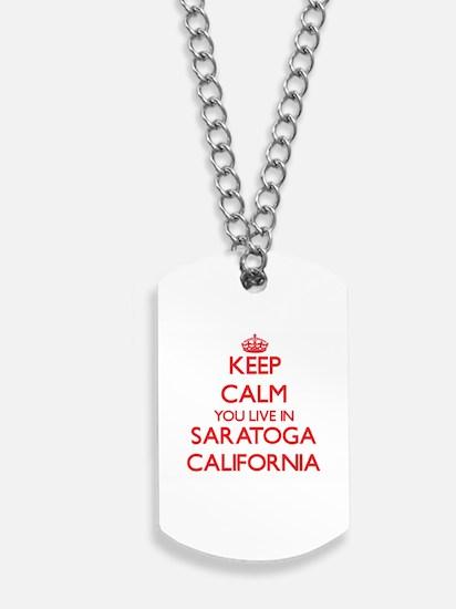 Keep calm you live in Saratoga California Dog Tags