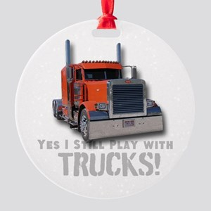 Yes I Still Play With Trucks Round Ornament