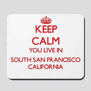 Keep calm you live in South San Francisc Mousepad