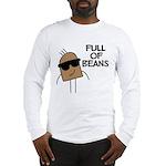 Full Of Beans Long Sleeve T-Shirt