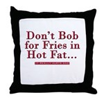 Don't Bob for Fries [Hurts Bad] Throw Pillow
