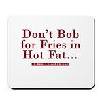 Don't Bob for Fries [Hurts Bad] Mousepad
