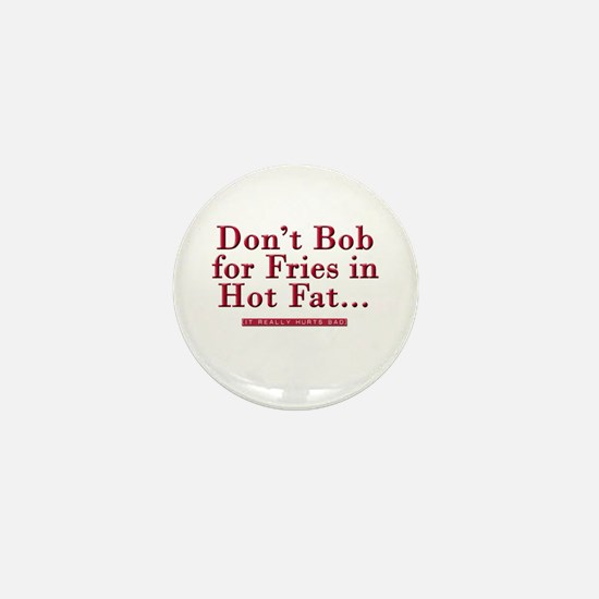 Don't Bob for Fries [Hurts Bad] Mini Button
