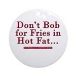 Don't Bob for Fries [Hurts Bad] Ornament (Round)
