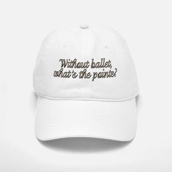 Without ballet - Baseball Baseball Cap