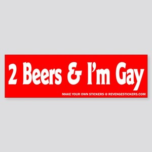 2 Beers and I'm Gay - Revenge Sticker