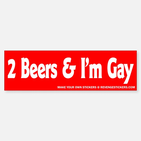 2 Beers and I'm Gay - Revenge Car Car Sticker