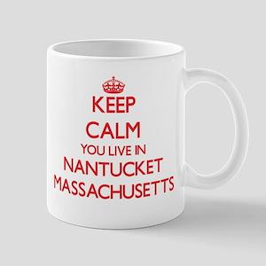 Keep calm you live in Nantucket Massachusetts Mugs