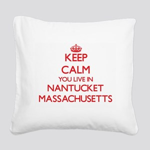 Keep calm you live in Nantuck Square Canvas Pillow
