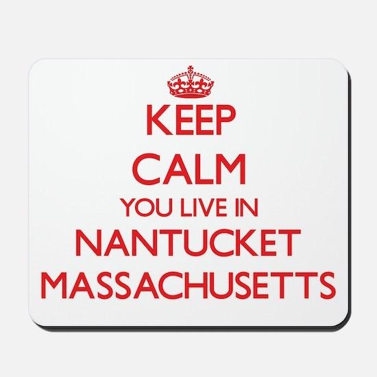 Keep calm you live in Nantucket Massachu Mousepad