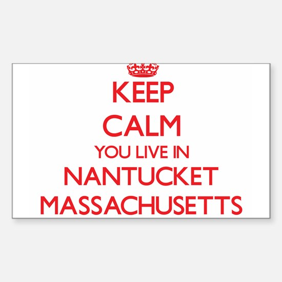 Keep calm you live in Nantucket Massachuse Decal