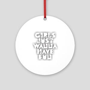 Girls Just Wanna Have Fun Round Ornament