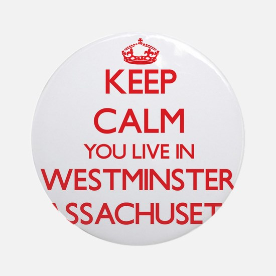 Keep calm you live in Westminster Ornament (Round)