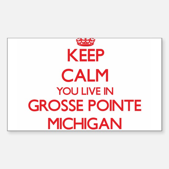 Keep calm you live in Grosse Pointe Michig Decal