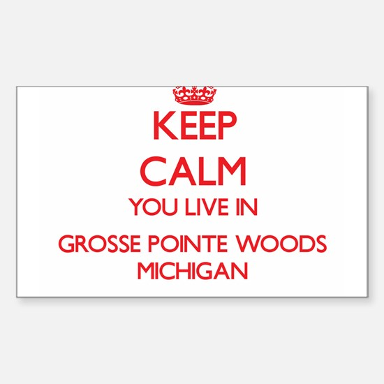 Keep calm you live in Grosse Pointe Woods Decal