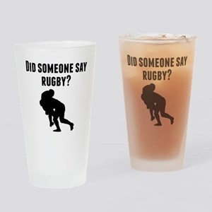 Did Someone Say Rugby Drinking Glass