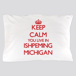 Keep calm you live in Ishpeming Michig Pillow Case