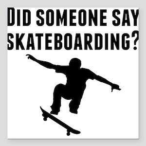 "Did Someone Say Skateboarding Square Car Magnet 3"""