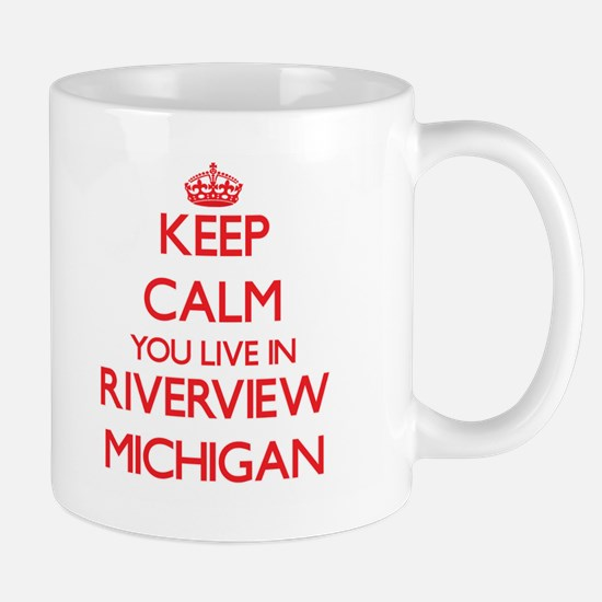 Keep calm you live in Riverview Michigan Mugs