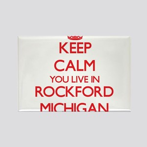 Keep calm you live in Rockford Michigan Magnets