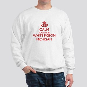 Keep calm you live in White Pigeon Mich Sweatshirt