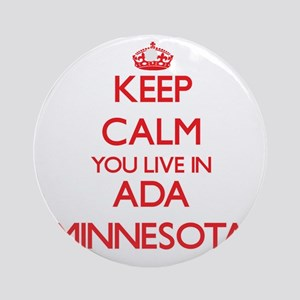 Keep calm you live in Ada Minneso Ornament (Round)