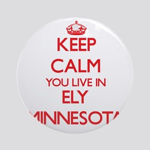 Keep calm you live in Ely Minneso Ornament (Round)