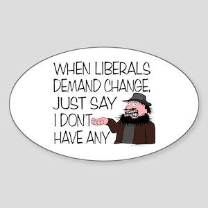 When Liberals Demand Change Oval Sticker