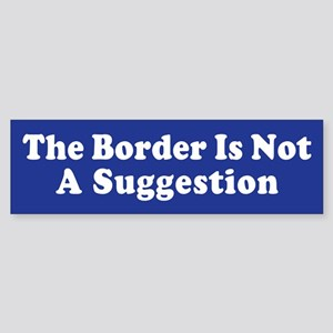 The Border Is Not A Suggestion Bumper Sticker