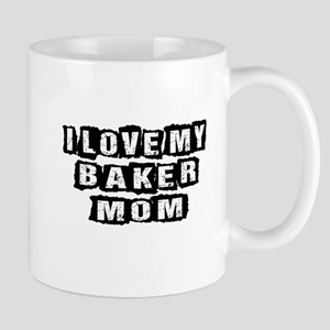 I Love My Baker Mom 11 oz Ceramic Mug