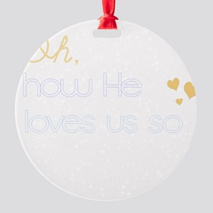 How He Loves Us Round Ornament