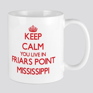 Keep calm you live in Friars Point Mississipp Mugs