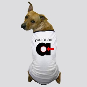 You're an A-Hole Dog T-Shirt