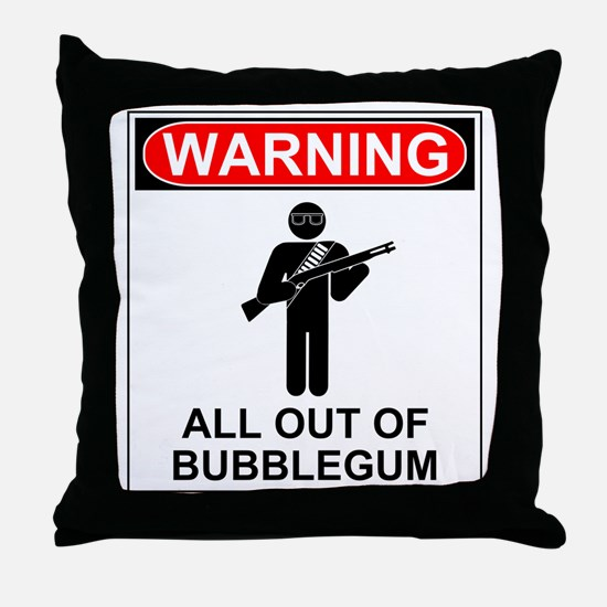 Warning All Out of Bubblegum Throw Pillow