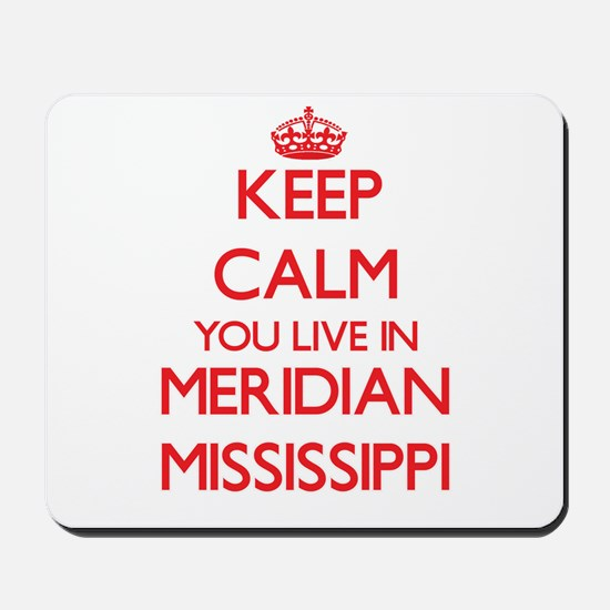 Keep calm you live in Meridian Mississip Mousepad
