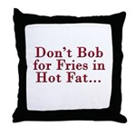 Don't Bob for Fries [R] Throw Pillow
