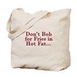 Don't Bob for Fries [R] Tote Bag