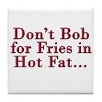 Don't Bob for Fries [R] Tile Coaster
