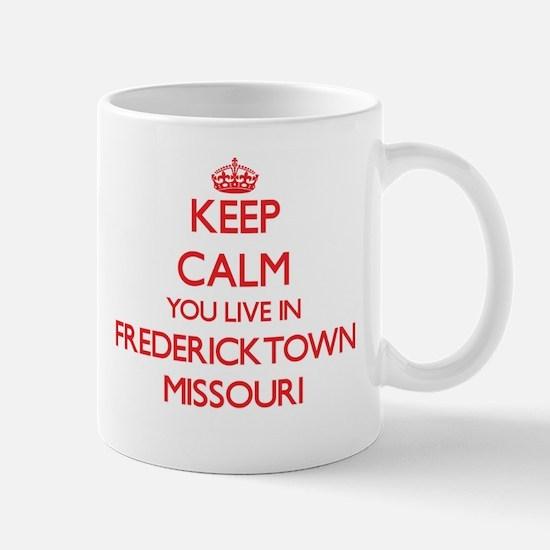 Keep calm you live in Fredericktown Missouri Mugs