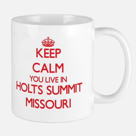 Keep calm you live in Holts Summit Missouri Mugs
