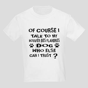 Of Course I Talk To My Bouvier Kids Light T-Shirt