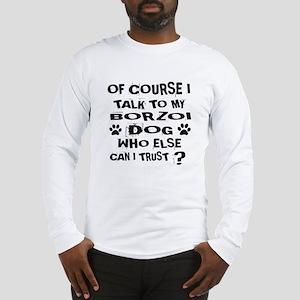 Of Course I Talk To My Borzoi Long Sleeve T-Shirt