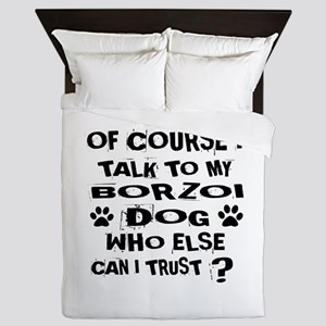 Of Course I Talk To My Borzoi Dog Queen Duvet