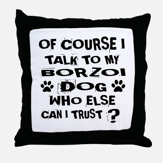 Of Course I Talk To My Borzoi Dog Throw Pillow