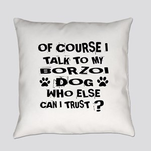 Of Course I Talk To My Borzoi Dog Everyday Pillow