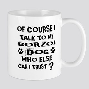 Of Course I Talk To My Borzoi Do 11 oz Ceramic Mug