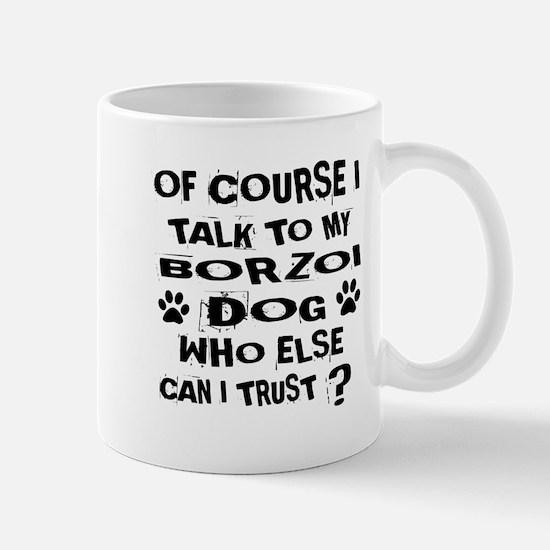 Of Course I Talk To My Borzoi Do Mug