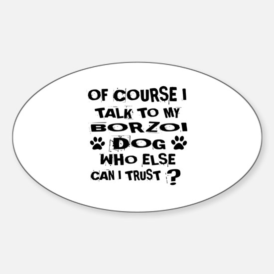 Of Course I Talk To My Borzoi Dog Sticker (Oval)